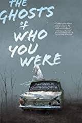 The Ghosts Of Who You Were Kindle Edition