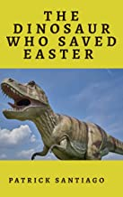 The Dinosaur who saved Easter