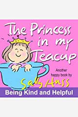 The Princess in My Teacup (Adorable, Rhyming Children's Picture Book About Being Kind and Helpful) Kindle Edition