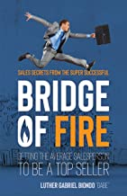 Bridge of Fire: Sales Secrets from the Super Successful