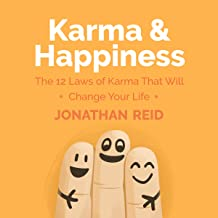 Karma & Happiness: The 12 Laws Of Karma That Will Change Your Life