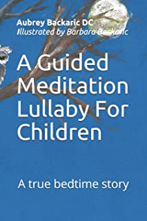 A Guided Meditation Lullaby For Children: A true bedtime story
