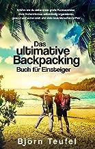 Das ultimative Backpacking Buch für Einsteiger: Erfahre wie du deine erste große Rucksackreise ohne Vorkenntnisse selbständig organisierst, gesund und ... viele neue Menschen triffst (German Edition)