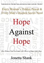 Hope Against Hope: Every Woman's Hidden Power & Every Man's Deepest Secret Need