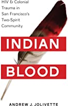 Indian Blood: HIV and Colonial Trauma in San Francisco's Two-Spirit Community (Indigenous Confluences)