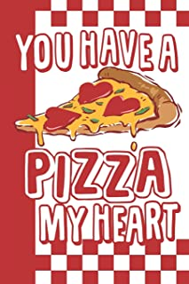 You Have A PIZZA My Heart: Journal Notebook   Softcover   6x9 Lined   100 Pages   Pizza & Foodie Lovers Gift