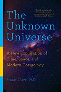 The Unknown Universe – A New Exploration of Time, Space, and Modern Cosmology