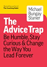 The Advice Trap: Be Humble, Stay Curious & Change the Way You Lead Forever (English Edition)