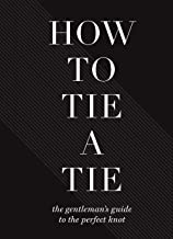 How to Tie a Tie: The Gentleman's Guide to the Perfect Knot