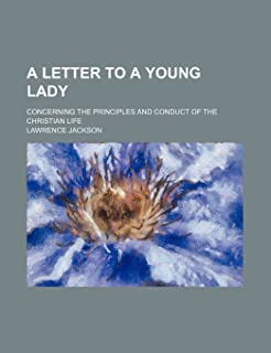 A Letter to a Young Lady; Concerning the Principles and Conduct of the Christian Life