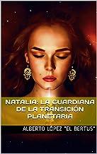 Natalia: la guardiana de la transición planetaria (Spanish Edition)
