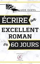 Écrire un excellent roman en 60 jours (French Edition)
