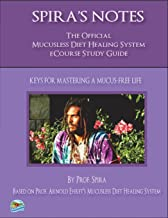 Spira's Notes: The Official Mucusless Diet Healing System eCourse Study Guide