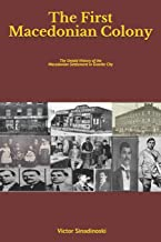 The First Macedonian Colony: The Untold History of the Macedonian Settlement in Granite City (Macedonians of America)