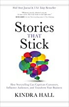 Stories That Stick: How Storytelling Can Captivate Customers, Influence Audiences, and Transform Your Business PDF