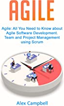 Agile: All You Need to Know about Agile Software Development. Team and Project Management using Scrum.