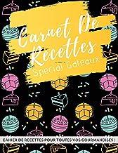 Mon Carnet De Recettes Spécial Gateaux: Cahier De Recettes a Remplir Avec 100 Recettes-Notes Et Photographie 120 Pages-DIM...