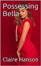 Possessing Bella (Ch.1) (English Edition)