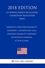 Emergency Operations Reliability Standards - Undervoltage Load Shedding Reliability Standards - Definition of Remedial Action Scheme (US Federal Energy ... Regulation) (FERC) (2018 E (English Edition)