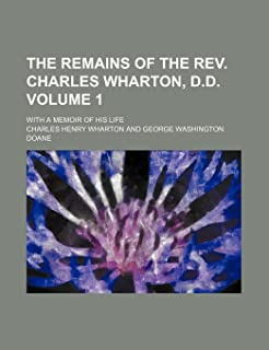 The Remains of the REV. Charles Wharton, D.D; With a Memoir of His Life Volume 1