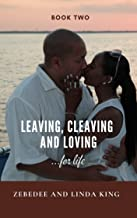 Leaving, Cleaving and Loving...for life: Book Two