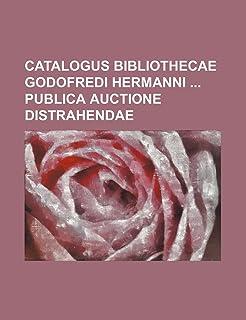 Catalogus Bibliothecae Godofredi Hermanni Publica Auctione Distrahendae