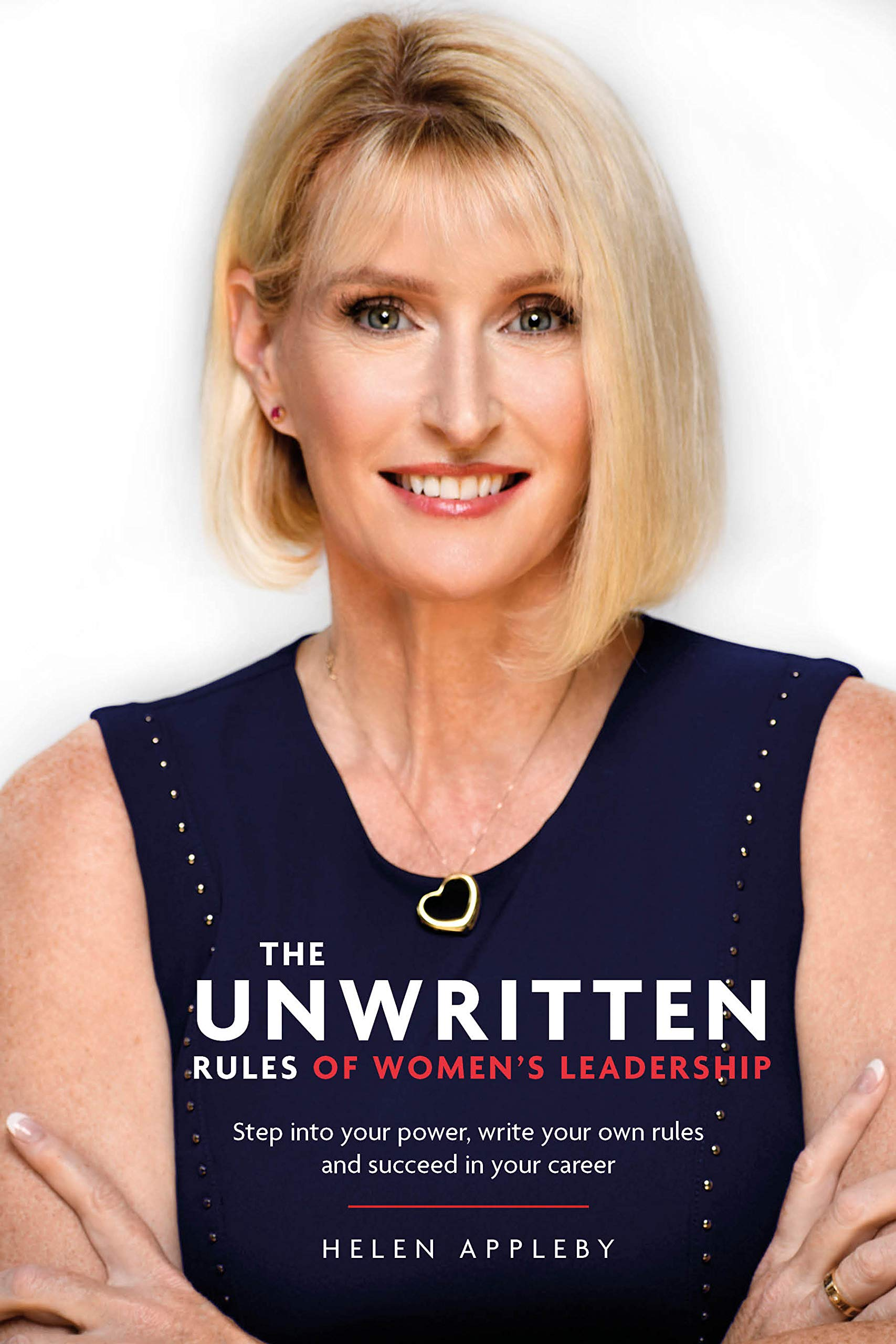 The Unwritten Rules of Women's Leadership: Step into your power, write your own rules and succeed in your career