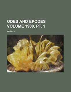 Odes and Epodes Volume 1900, PT. 1