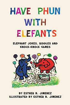 Have Phun With Elefants: Elephant Jokes, Riddles and Knock-knock Games