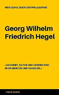 MEIN SCHULBUCH DER PHILOSOPHIE Georg Wilhelm Friedrich Hegel: DAS HEIßT, NATUR UND DENKEN SIND IM GRUNDE EIN UND DASSELBE....