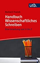 Handbuch Wissenschaftliches Schreiben: Eine Anleitung von A bis Z
