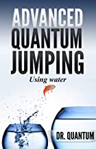 Advanced Quantum Jumping: Using Water: High frequency affinity to attract money, love, health and attunement.