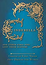 Cinderella – And Other Girls Who Lost Their Slippers (Origins of Fairy Tales from Around the World)