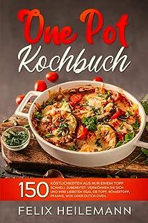 ONE POT KOCHBUCH: 150 Köstlichkeiten aus nur einem Topf. Sc