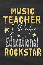Music Teacher I Prefer Educational Rockstar: Music Teacher Notebook Journal School Appreciation Day Gift for Teacher from Student End of Year, ... goodbye Gift (Cute Music Teachers Gifts Ma)
