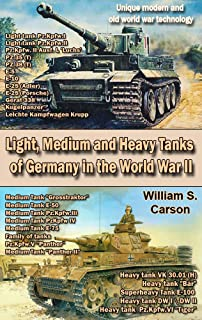Light, Medium and Heavy Tanks of Germany in the World War II: Unique modern and old world war technology