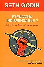 Êtes-vous indispensable ?: Libérez le linchpin qui est en vous... (French Edition)