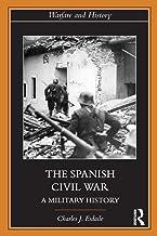 The Spanish Civil War: A Military History (Warfare and History)