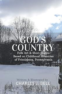 God's Country: Folk Art & Short Stories Based on Childhood Memories of Frizzleburg, Pennsylvania