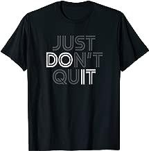 Just Don't Quit - Do It Motivational Statement T-Shirt