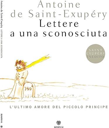 Lettere a una sconosciuta: Lultimo amore del Piccolo Principe (Illustrati)