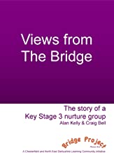 Views from The Bridge. The story of a Key Stage 3 nurture group