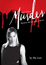 How to write a Murder Mystery Script: .and get away with it!!
