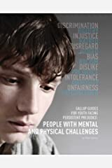 Gallup Guides for Youth Facing Persistent Prejudice: People with Mental and Physical Challenges Kindle Edition