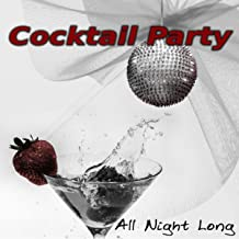 Cocktail Party All Night Long - Enjoy Your Time Together, All Roads Lead Home, Free Time, Music for Well Being, Just Relax, Relaxing Background Music, Lounge Bar & Good Party, Meet Friends