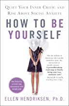 How to Be Yourself: Quiet Your Inner Critic and Rise Above Social Anxiety (English Edition)