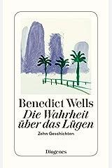 Die Wahrheit über das Lügen: Zehn Geschichten aus zehn Jahren (detebe) (German Edition) Format Kindle