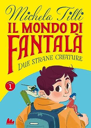 Il mondo di Fantalà 1. Due strane creature