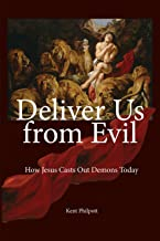 Deliver Us from Evil: How Jesus Casts Out Demons Today