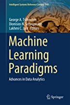 Machine Learning Paradigms: Advances in Data Analytics (Intelligent Systems Reference Library Book 149)